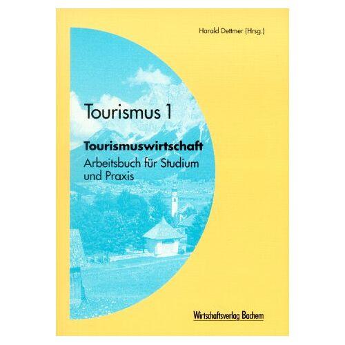 Harald Dettmer - Tourismus 1. Tourismuswirtschaft. Arbeitsbuch für Studium und Praxis - Preis vom 18.04.2021 04:52:10 h