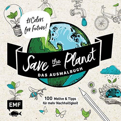 - Save the Planet – Das Ausmalbuch – Colors for Future!: 100 Motive und Tipps für mehr Nachhaltigkeit – Lebe nachhaltig! - Preis vom 18.04.2021 04:52:10 h