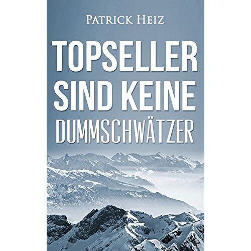 Patrick Heiz - Topseller sind keine Dummschwätzer - Preis vom 18.10.2020 04:52:00 h