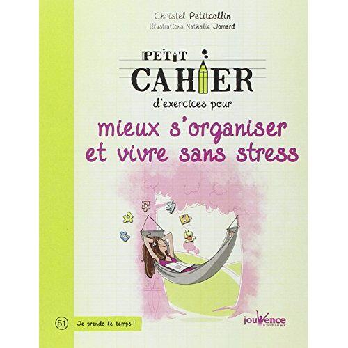 Christel Petitcollin - Petit cahier d'exercices pour mieux s'organiser et vivre sans stress - Preis vom 17.04.2021 04:51:59 h
