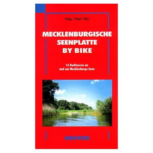 Peer Völz - Mecklenburgische Seenplatte by bike. 15 Radtouren an und um Mecklenburgs Seen - Preis vom 20.10.2020 04:55:35 h