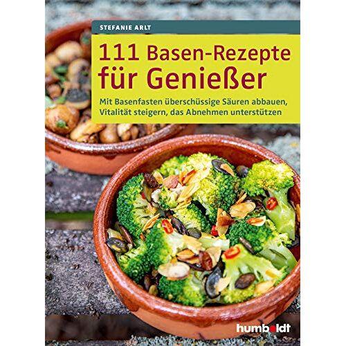 Stefanie Arlt - 111 Basen-Rezepte für Genießer: Mit Basenfasten überschüssige Säuren abbauen, Vitalität steigern, das Abnehmen unterstützen - Preis vom 06.05.2021 04:54:26 h