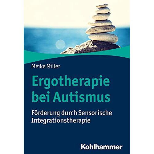 Meike Miller - Ergotherapie bei Autismus: Förderung durch Sensorische Integrationstherapie - Preis vom 27.02.2021 06:04:24 h