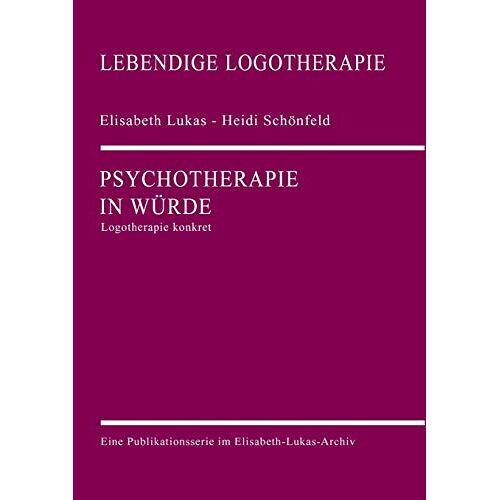 Elisabeth Lukas - Psychotherapie in Würde: Logotherapie konkret (Lebendige Logotherapie) - Preis vom 03.05.2021 04:57:00 h