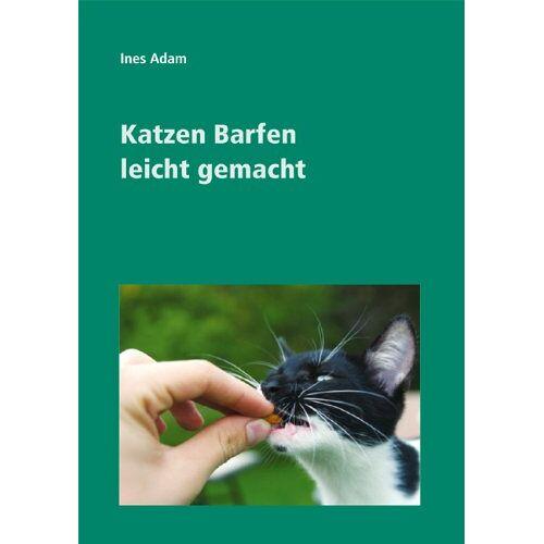 Ines Adam - Katzen Barfen leicht gemacht - Preis vom 03.07.2020 04:57:43 h