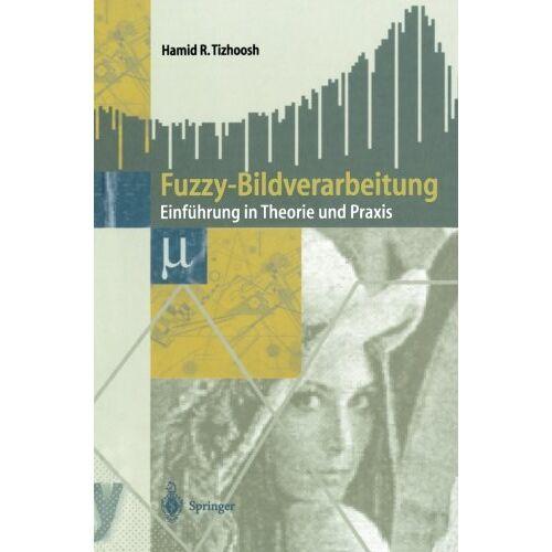 Tizhoosh, Hamid R. - Fuzzy-Bildverarbeitung: Einführung In Theorie Und Praxis - Preis vom 06.05.2021 04:54:26 h