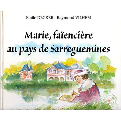 Emile Decker - Marie, faïencière au pays de Sarreguemines - Preis vom 14.01.2021 05:56:14 h