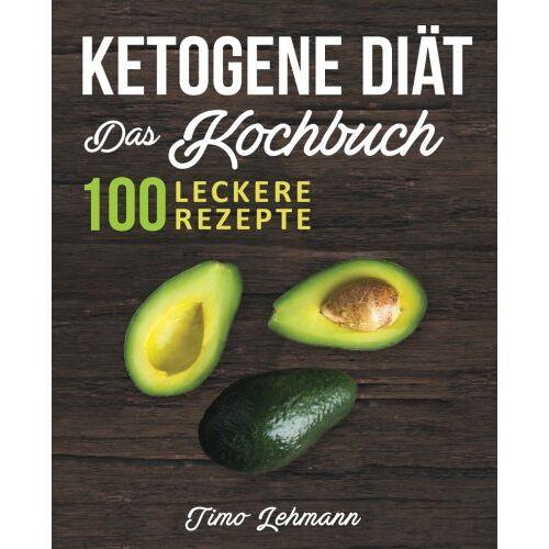 Timo Lehmann - Ketogene Diät - Das Kochbuch: 100 leckere Rezepte für eine ketogene Ernährung -  Gesund Fett verbrennen ohne Hunger und Kohlenhydrate - Preis vom 21.10.2020 04:49:09 h