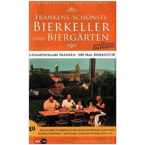 Markus Raupach - Frankens schönste Bierkeller und Biergärten: Gesamtausgabe Franken - 500 Mal Bierkultur - Preis vom 20.10.2020 04:55:35 h