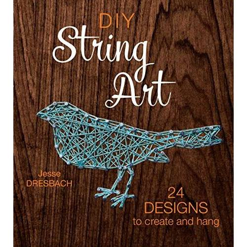 Jesse Dresbach - DIY String Art: 24 Designs to Create and Hang - Preis vom 06.09.2020 04:54:28 h