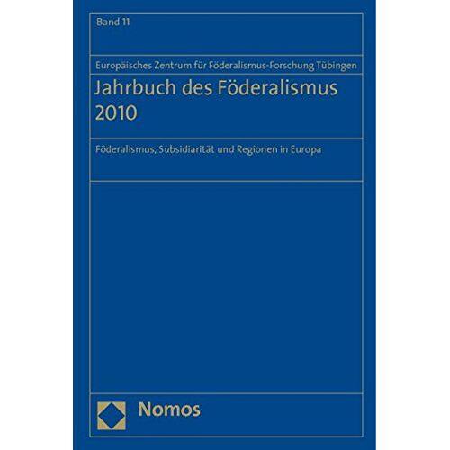 Europäisches Zentrum für Föderalismus-Forschung Tübingen - Jahrbuch des Föderalismus 2010: Föderalismus, Subsidiarität und Regionen in Europa (Jahrbuch Des Foderalismus) - Preis vom 14.05.2021 04:51:20 h