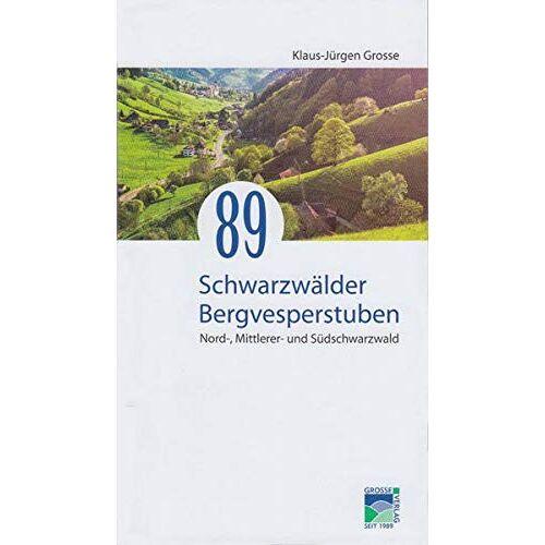 Klaus-Jürgen Grosse - 89 Schwarzwälder Bergvesperstuben: Nord-, Mittlerer- und Südschwarzwald - Preis vom 25.02.2021 06:08:03 h