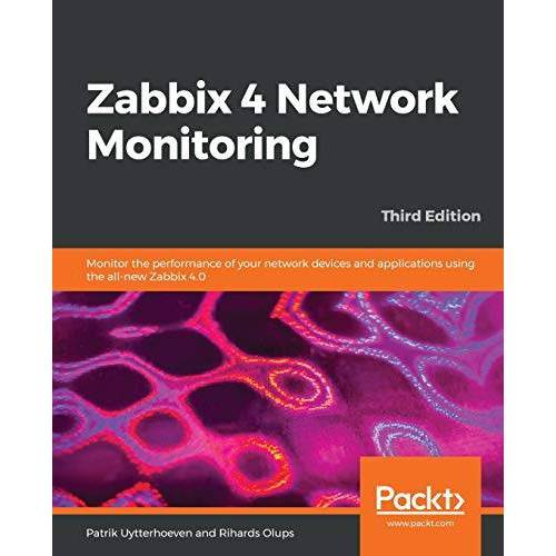 Patrik Uytterhoeven - Zabbix 4 Network Monitoring: Monitor the performance of your network devices and applications using the all-new Zabbix 4.0, 3rd Edition (English Edition) - Preis vom 04.09.2020 04:54:27 h