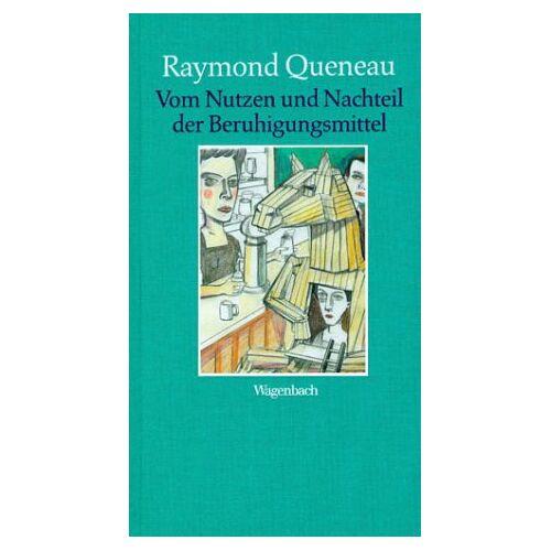 Raymond Queneau - Vom Nutzen und Nachteil der Beruhigungsmittel - Preis vom 07.03.2021 06:00:26 h