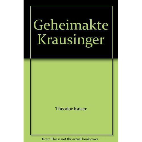 Theodor Kaiser - Geheimakte Krausinger - Preis vom 16.05.2021 04:43:40 h