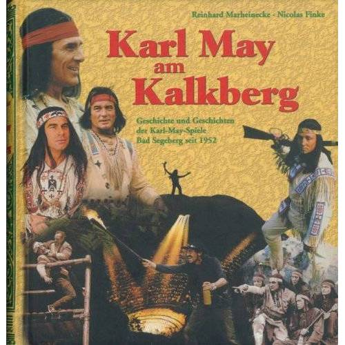Reinhard Marheinecke - Karl May am Kalkberg: Geschichte und Geschichten der Karl-May-Spiele Bad Segeberg seit 1952 - Preis vom 28.02.2021 06:03:40 h