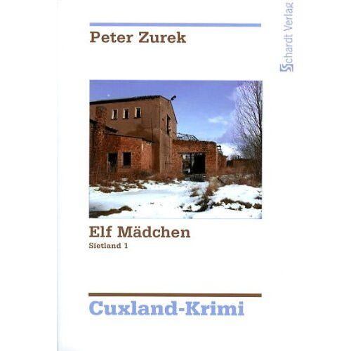 Peter Zurek - Cuxland-Krimi-Trilogie: Elf Mädchen: Sietland eins. Cuxland-Krimi 1: BD 1 - Preis vom 21.01.2021 06:07:38 h