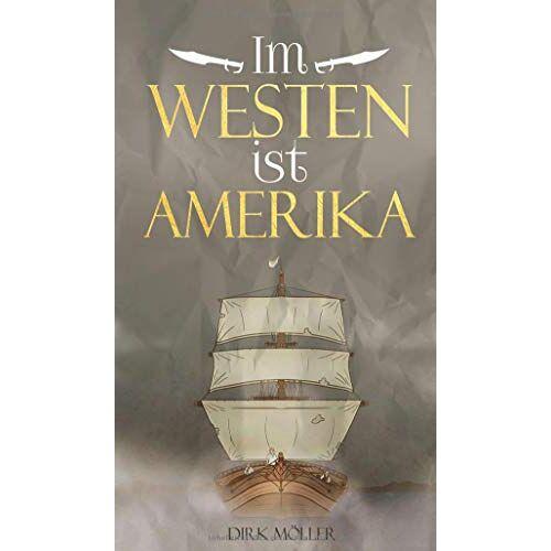 Dirk Möller - Im Westen ist Amerika: Historischer Roman - Preis vom 21.10.2020 04:49:09 h