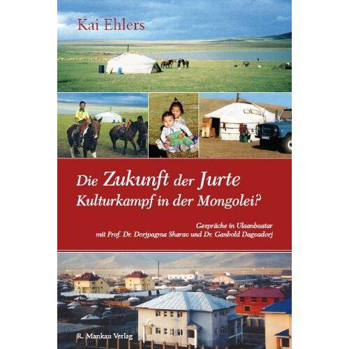 Kai Ehlers - Die Zukunft der Jurte - Kulturkampf in der Mongolei? - Preis vom 12.05.2021 04:50:50 h