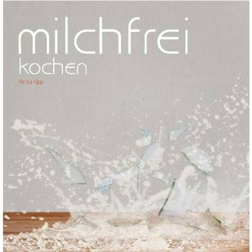 Petra Kipp - Milchfrei kochen - Preis vom 12.04.2021 04:50:28 h