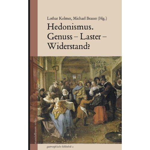 Lothar Kolmer - Hedonismus. Genuss - Laster - Widerstand? - Preis vom 20.10.2020 04:55:35 h
