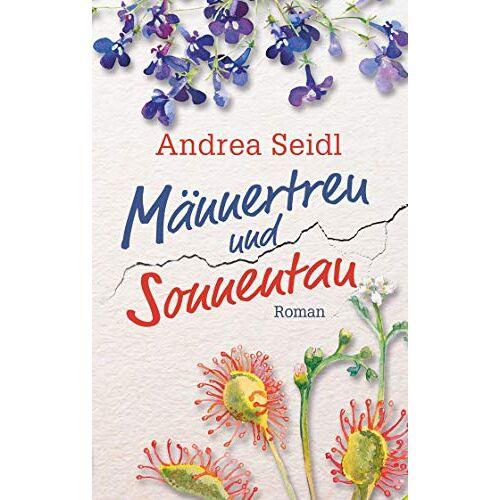 Andrea Seidl - Männertreu und Sonnentau - Preis vom 04.09.2020 04:54:27 h