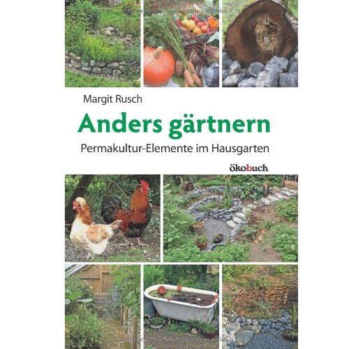Margit Rusch - Anders gärtnern: Permakulturelemente im Hausgarten - Preis vom 13.05.2021 04:51:36 h