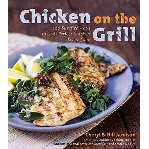 Jamison, Cheryl Alters - Chicken on the Grill: 100 Surefire Ways to Grill Perfect Chicken Every Time - Preis vom 05.09.2020 04:49:05 h