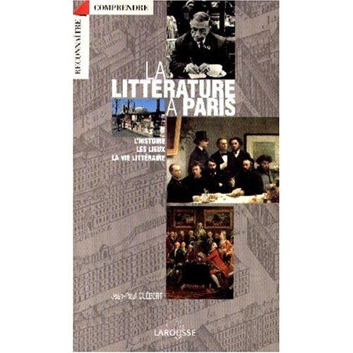 Jean-Paul Clébert - La littérature à Paris : L'histoire, les lieux, la vie littéraire (Comprendre) - Preis vom 18.10.2020 04:52:00 h