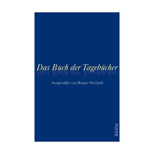 Rainer Wieland - Das Buch der Tagebücher: Ausgewählt von Rainer Wieland - Preis vom 27.02.2021 06:04:24 h