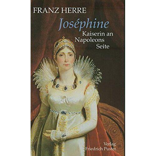 Franz Herre - Josephine: Kaiserin an Napoleons Seite (Biografien) - Preis vom 06.04.2020 04:59:29 h