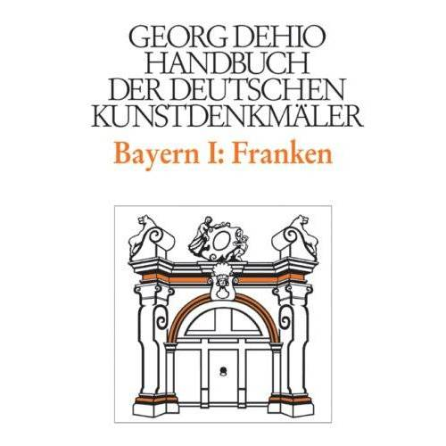 Georg Dehio - Handbuch der Deutschen Kunstdenkmäler, Bayern I: Franken: Die Regierungsbezirke Oberfranken, Mittelfranken und Unterfranken - Preis vom 14.04.2021 04:53:30 h