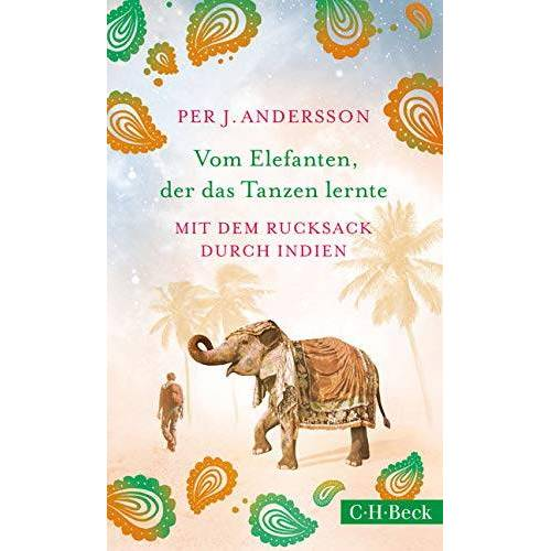 Andersson, Per J. - Vom Elefanten, der das Tanzen lernte: Mit dem Rucksack durch Indien - Preis vom 26.02.2021 06:01:53 h