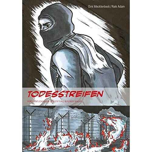 Dirk Mecklenbeck;Raik Adam - Todesstreifen: Aktionen gegen die Mauer in West-Berlin 1989 (Graphic Novel) - Preis vom 06.09.2020 04:54:28 h
