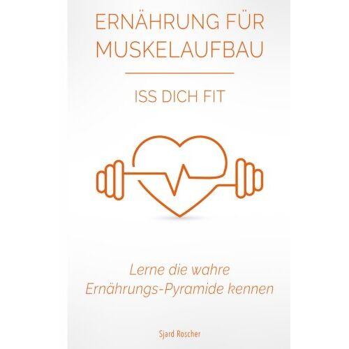 Sjard Roscher - Ernährung für Muskelaufbau: Iss Dich Fit - Preis vom 17.04.2021 04:51:59 h