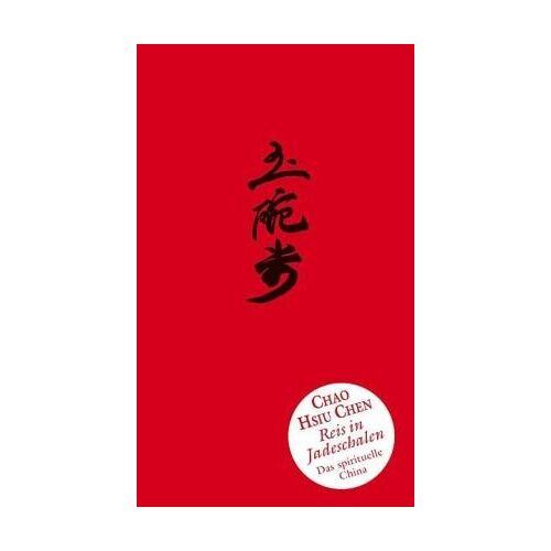 Chao-Hsiu Chen - Reis in Jadeschalen: Das spirituelle China - Preis vom 26.01.2021 06:11:22 h