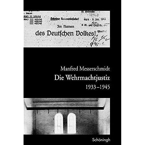 Manfred Messerschmidt - Die Wehrmachtjustiz 1933-1945 - Preis vom 21.10.2020 04:49:09 h