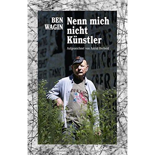Ben Wagin - Ben Wagin: Nenn mich nicht Künstler (Autobiographie aufgezeichnet von Astrid Herbold) - Preis vom 07.09.2020 04:53:03 h