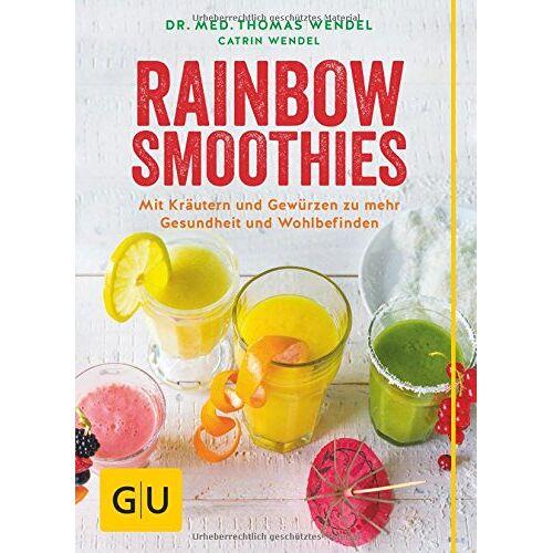 Thomas Wendel - Rainbow Smoothies: Mit Kräutern und Gewürzen zu mehr Gesundheit und Wohlbefinden (GU Diät & Gesundheit) - Preis vom 01.08.2019 05:30:27 h