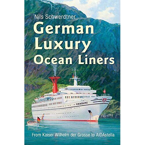 Nils Schwerdtner - German Luxury Ocean Liners: From Kaiser Wilhelm Der Grosse to Aidastella - Preis vom 21.10.2020 04:49:09 h