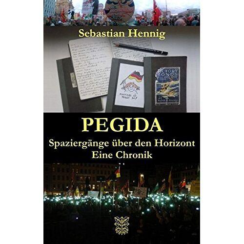 Sebastian Hennig - Pegida: Spaziergänge über den Horizont. Eine Chronik - Preis vom 23.02.2021 06:05:19 h