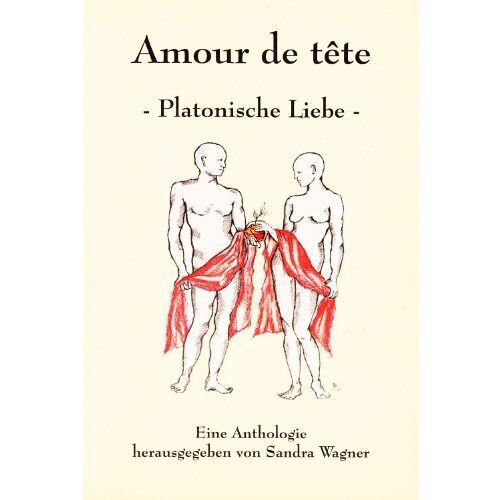 Sandra Wagner - Amour de tête -Platonische Liebe-: Eine Anthologie - Preis vom 09.05.2021 04:52:39 h