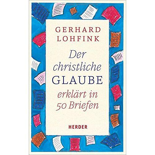 Gerhard Lohfink - Der christliche Glaube erklärt in 50 Briefen - Preis vom 12.04.2021 04:50:28 h