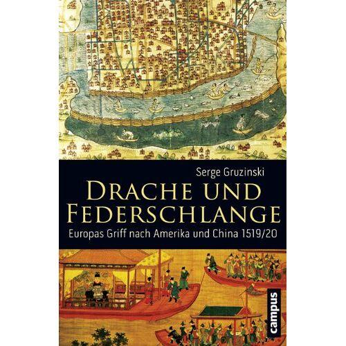 Serge Gruzinski - Drache und Federschlange: Europas Griff nach Amerika und China 1519/20 - Preis vom 21.04.2021 04:48:01 h