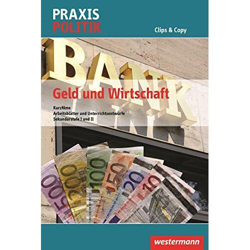 - Praxis Politik Clips & Copy: Geld und Wirtschaft: Kurzfilme, Arbeitsblätter und Unterrichtsentwürfe für SEK I und II - Preis vom 31.03.2020 04:56:10 h