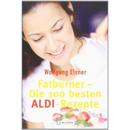 Wolfgang Elsner - Fatburner: Die 100 besten ALDI Rezepte - Preis vom 18.11.2019 05:56:55 h