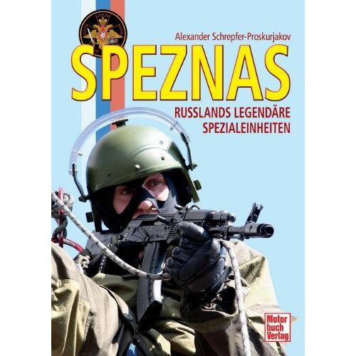 Alexander Schrepfer-Proskurjakov - Speznas: Russlands legendäre Spezialeinheiten - Preis vom 07.05.2021 04:52:30 h
