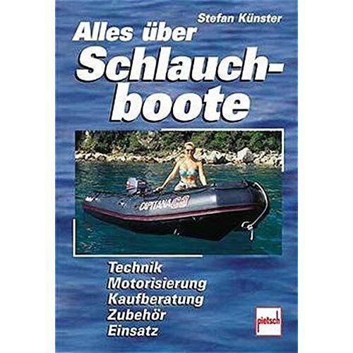 Stefan Künster - Alles über Schlauchboote: Technik, Motorisierung, Kaufberatung, Zubehör, Einsatz - Preis vom 03.09.2020 04:54:11 h