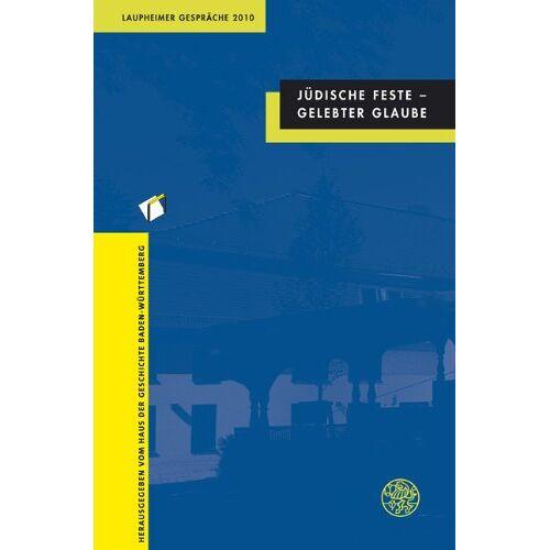 Haus der Geschichte Baden-Württemberg - Jüdische Feste - Gelebter Glaube: Laupheimer Gespräche 2010 - Preis vom 10.05.2021 04:48:42 h