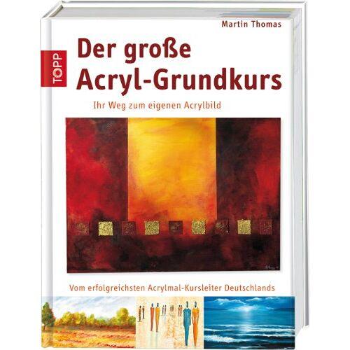 Martin Thomas - Der große Acryl-Grundkurs: Ihr Weg zum eigenen Acrylbild - Preis vom 09.07.2020 04:57:14 h